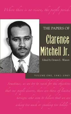 The Papers of Clarence Mitchell JR.: Volume I, 1942-1943 - Mitchell, Clarence M
