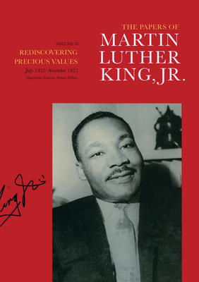 The Papers of Martin Luther King, Jr., Volume II: Rediscovering Precious Values, July 1951 - November 1955 - Carson, Clayborne, Ph.D. (Editor), and King Jr, Martin Luther, and King, Martin Luther, Jr. (Editor)