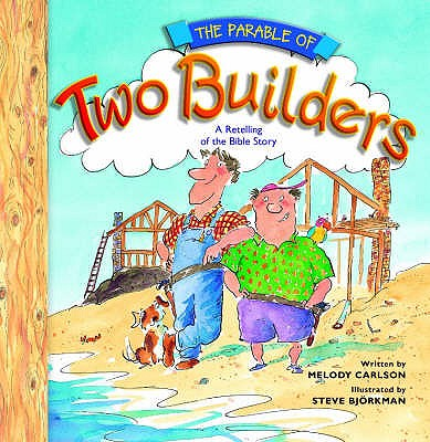 The Parable of Two Builders: A Retelling of the Bible Story - Carlson, Melody