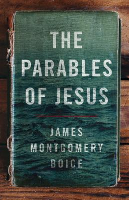 The Parables of Jesus - Boice, James Montgomery