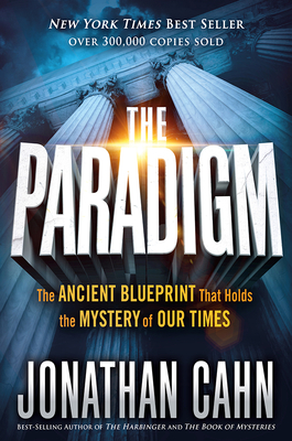 The Paradigm: The Ancient Blueprint That Holds the Mystery of Our Times - Cahn, Jonathan