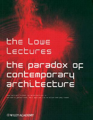 The Paradox of Contemporary Architecture - Cook, Peter, Dr. (Editor), and Spiller, Neil (Editor), and Allen, Laura (Editor)