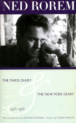 The Paris Diary & the New York Diary 1951-1961 - Rorem, Ned, Mr., and Phelps, Robert (Preface by), and Howard, Richard (Introduction by)