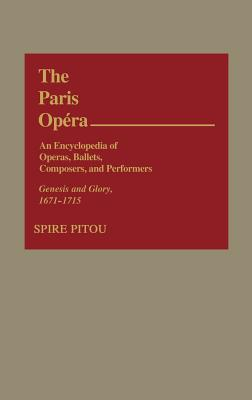 The Paris Opera: An Encyclopedia of Operas, Ballets, Composers, and Performers: Genesis and Glory, 1671-1715 - Pitou, Spire, and Unknown
