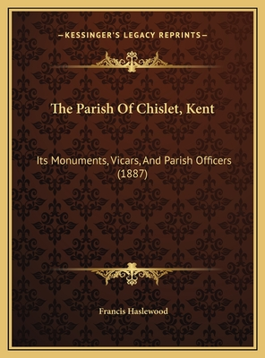 The Parish of Chislet, Kent: Its Monuments, Vicars, and Parish Officers (1887) - Haslewood, Francis
