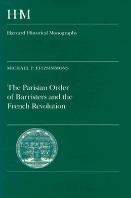 The Parisian Order of Barristers and the French Revolution - Fitzsimmons, Michael P