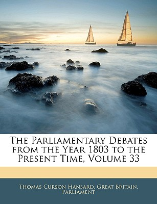 The Parliamentary Debates from the Year 1803 to the Present Time, Volume 33 - Hansard, Thomas Curson, and Great Britain Parliament, Britain Parliament (Creator), and Great Britain Parliment (Creator)