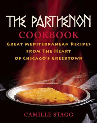 The Parthenon Cookbook: Great Mediterranean Recipes from the Heart of Chicago's Greektown - Stagg, Camille