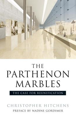 The Parthenon Marbles: The Case for Reunification - Hitchens, Christopher, and Browning, Robert, and Bouras, Charalambos