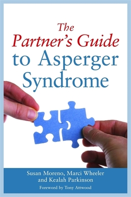 The Partner's Guide to Asperger Syndrome - Moreno, Susan, and Wheeler, Marci, and Parkinson, Kealah