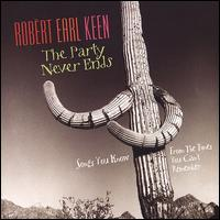 The Party Never Ends: Songs You Know from the Times You Can't Remember - Robert Earl Keen, Jr.