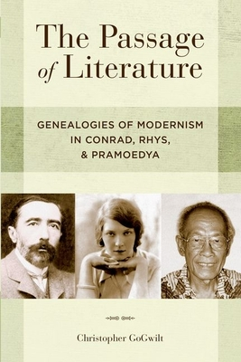 The Passage of Literature: Genealogies of Modernism in Conrad, Rhys, and Pramoedya - Gogwilt, Christopher