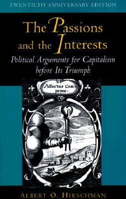 The Passions and the Interests: Political Arguments for Capitalism Before Its Triumph - Twentieth Anniversary Edition - Hirschman, Albert O