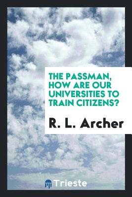 The Passman, How Are Our Universities to Train Citizens? - Archer, R L