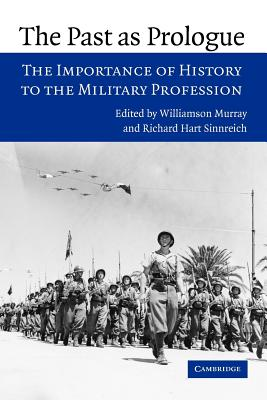 The Past as Prologue: The Importance of History to the Military Profession - Murray, Williamson (Editor)