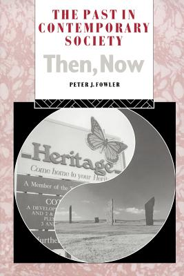 The Past in Contemporary Scoiety: Then, Now - Fowler, Peter