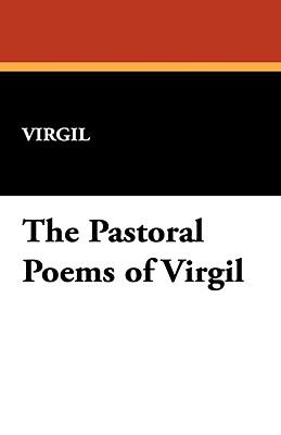 The Pastoral Poems of Virgil - Virgil