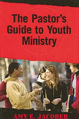 The Pastor's Guide to Youth Ministry - Jacober, Amy E