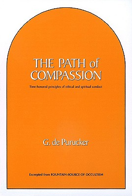 The Path of Compassion: Time-Honored Principles of Spiritual & Ethical Conduct - de Purucker, Gottfried, and Knoche, Grace F (Designer)