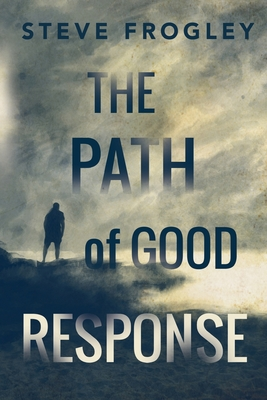 The Path of Good Response - Frogley, Steve