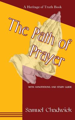 The Path of Prayer - Chadwick, Samuel, and Wallace, J L (Editor)