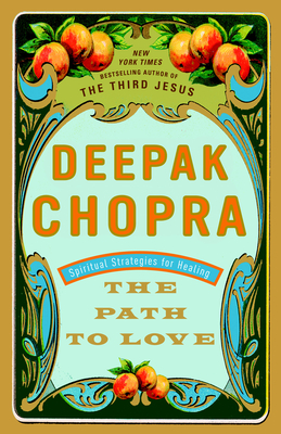 The Path to Love: Spiritual Strategies for Healing - Chopra, Deepak, M.D., M D