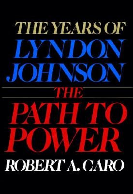 The Path to Power - Caro, Robert A
