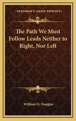 The Path We Must Follow Leads Neither to Right, Nor Left - Douglas, William O