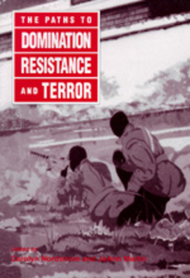 The Paths to Domination, Resistance, and Terror - Nordstrom, Carolyn (Editor), and Martin, Joann (Editor)