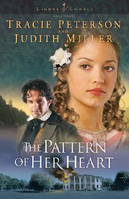 The Pattern of Her Heart - Peterson, Tracie, and Miller, Judith