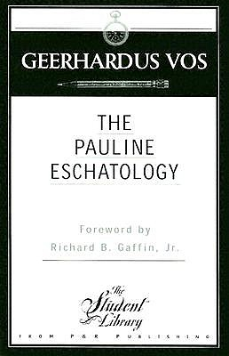 The Pauline Eschatology - Vos, Geerhardus