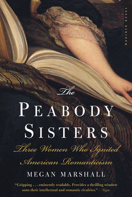 The Peabody Sisters: Three Women Who Ignited American Romanticism - Marshall, Megan
