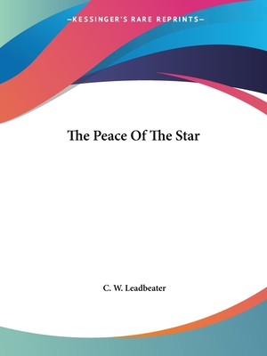 The Peace of the Star - Leadbeater, C W