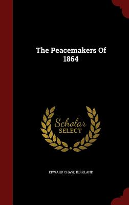 The Peacemakers of 1864 - Kirkland, Edward Chase