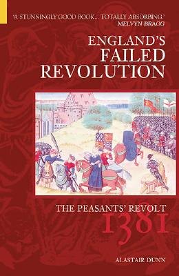 The Peasants' Revolt: England's Failed Revolution of 1381 - Dunn, Alastair