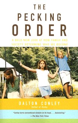 The Pecking Order: A Bold New Look at How Family and Society Determine Who We Become - Conley, Dalton