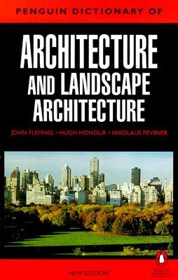 The Penguin Dictionary of Architecture and Landscape Architecture: Fifth Edition - Fleming, John, and Honour, Hugh, and Pevsner, Nikolaus