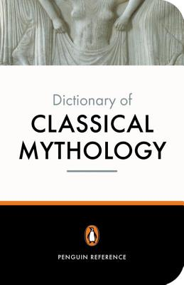The Penguin Dictionary of Classical Mythology - Grimal, Pierre, and Kershaw, Stephen (Editor), and Maxwell-Hyslop, A R (Translated by)