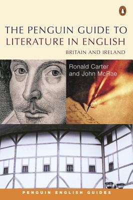 The Penguin Guide to Literature in English: Britain And Ireland - Carter, Ronald, and McRae, John