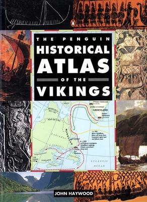 The Penguin Historical Atlas of the Vikings - Haywood, John
