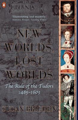 The Penguin History of Britain: New Worlds, Lost Worlds: The Rule of the Tudors 1485 to 1603 - Brigden, Susan