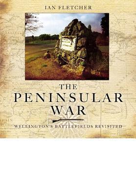 The Peninsular War - Wellington's Battlefields Revisited - Fletcher, Ian