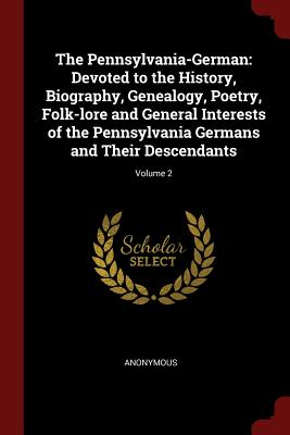 The Pennsylvania-German: Devoted to the History, Biography, Genealogy, Poetry, Folk-Lore and General Interests of the Pennsylvania Germans and Their Descendants; Volume 2 - Anonymous