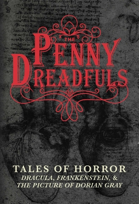The Penny Dreadfuls: Tales of Horror: Dracula, Frankenstein, and the Picture of Dorian Gray - Stoker, Bram, and Shelley, Mary, and Wilde, Oscar