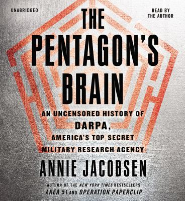 The Pentagon's Brain: An Uncensored History of DARPA, America's Top-Secret Military Research Agency - Jacobsen, Annie, and Author (Read by)