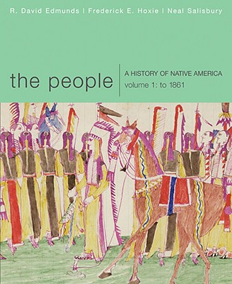 The People: A History of Native America, Volume 1: To 1861 - Edmunds, and Edmunds, R David, and Hoxie, Frederick E