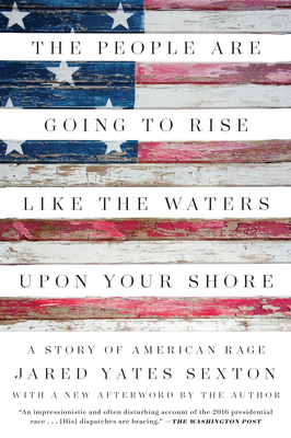 The People Are Going to Rise Like the Waters Upon Your Shore: A Story of American Rage - Sexton, Jared Yates