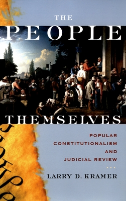 The People Themselves: Popular Constitutionalism and Judicial Review - Kramer, Larry D