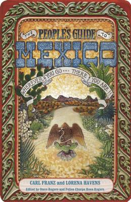 The People's Guide to Mexico - Franz, Carl, and Havens, Lorena, and Rogers, Steve (Editor)