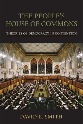 The People's House of Commons: Theories of Democracy in Contention - Smith, David E, M.D.